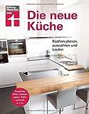 Die neue Küche: Planungs- und Handbuch - Individuell - Geräte und Technik - Qualität und Design -...