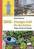 Urin - Flüssiges Gold für den Garten: Düngen mit Urin und Kompost