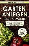 GARTEN ANLEGEN leicht gemacht: Gemüse, Obst und Kräuter anbauen für Anfänger und Selbstversorger...