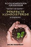 Richtig kompostieren für Einsteiger: Schritt für Schritt perfekte Komposterde in Rekordzeit - Für...