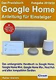 Das Praxisbuch Google Home - Anleitung für Einsteiger (Ausgabe 2019/20): Das umfangreiche Handbuch...